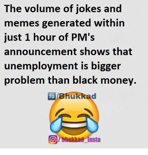 memes generator: The volume of jokes and  memes generated within  just 1 hour of PM's  announcement shows that  unemployment is bigger  problem than black money  fb Bhukkad  Tbhukkad insta