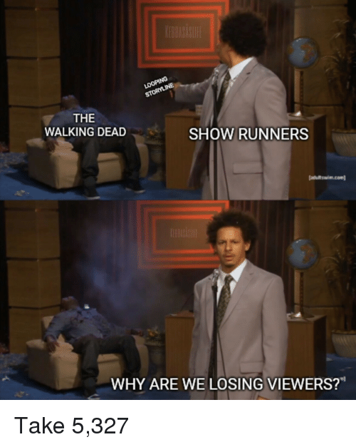 "The Walking Dead: THE  WALKING DEAD  SHOW RUNNERS  atultswim.com  WHY ARE WE LOSING VIEWERS?"" Take 5,327"
