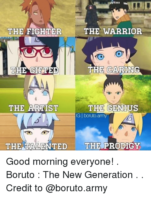 the warrior: THE WARRIOR  THE FIGHTER.  THE CARING  THE ARTIST  THE GENIUS  boruto,army  THE TALENTED  THE PRODIGY Good morning everyone! . Boruto : The New Generation . . Credit to @boruto.army