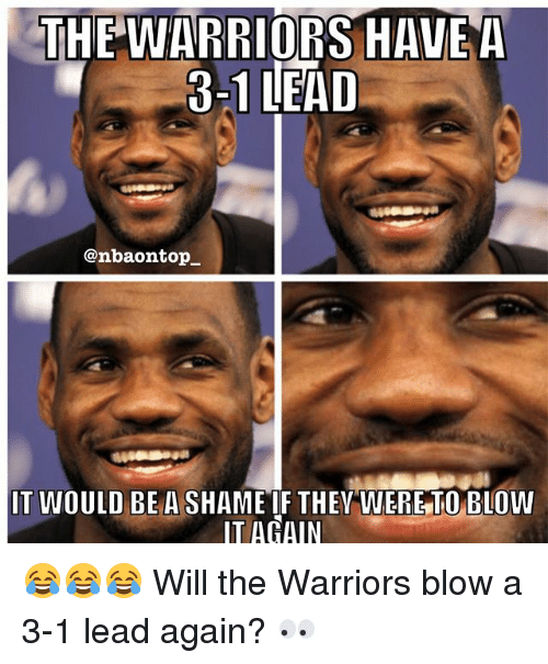 3 1 Lead: THE WARRIORS HAVE A  8-1 LEAD  @nbaontop  IT WOULD BE A SHAME IF THEY WERE TO BLOW  IT AGAIN 😂😂😂 Will the Warriors blow a 3-1 lead again? 👀