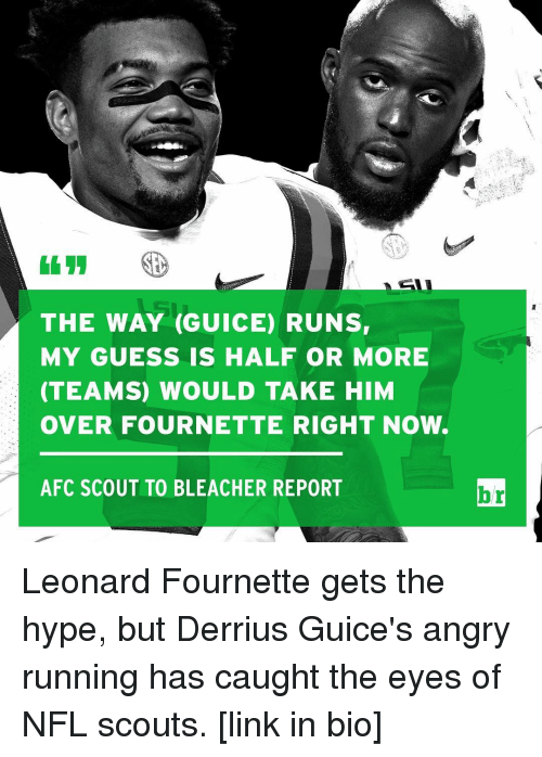 Hype, Nfl, and Sports: THE WAY (GUICE) RUNSr  MY GUESS IS HALF OR MORE  (TEAMS) WOULD TAKE HIM  OVER FOURNETTE RIGHT NOW.  AFC SCOUT TO BLEACHER REPORT  br Leonard Fournette gets the hype, but Derrius Guice's angry running has caught the eyes of NFL scouts. [link in bio]