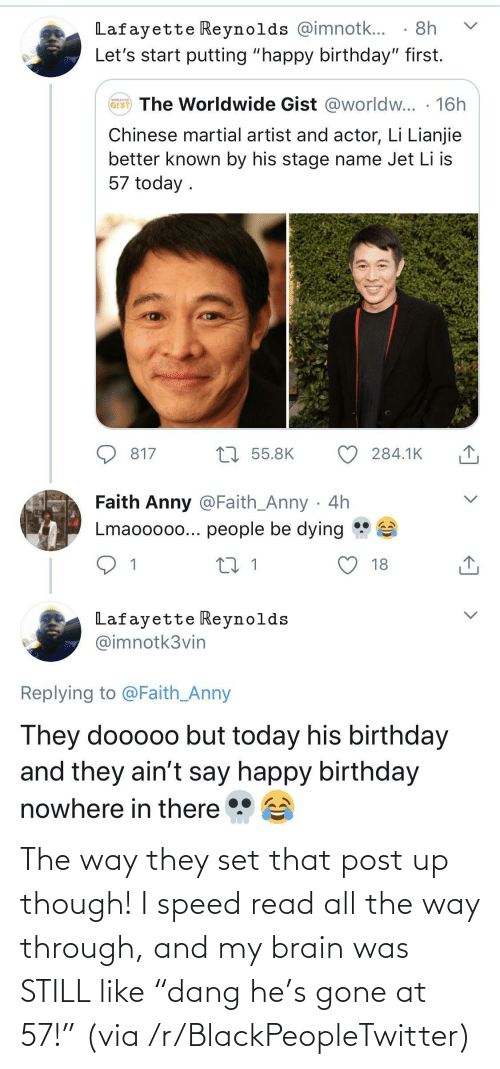 """my brain: The way they set that post up though! I speed read all the way through, and my brain was STILL like """"dang he's gone at 57!"""" (via /r/BlackPeopleTwitter)"""