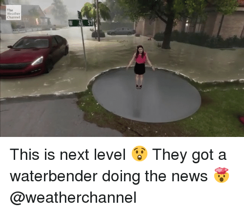 Weather Channel: The  Weather  Channel  N 46 S This is next level 😲 They got a waterbender doing the news 🤯 @weatherchannel