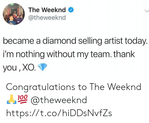 weeknd: The Weeknd  @theweeknd  became a diamond selling artist today.  i'm nothing without my team. thank  you, XO. Congratulations to The Weeknd 🙏💯 @theweeknd https://t.co/hiDDsNvfZs