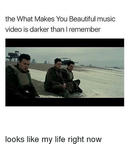 you beauty: the What Makes You Beautiful music  video is darker than I remember looks like my life right now