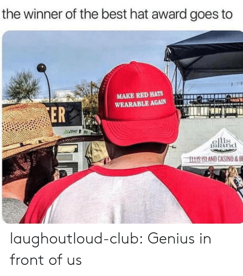 Casino: the winner of the best hat award goes to  MAKE RED HATS  WEARABLE AGAIN  ER  alanc  this st AND CASINO & fi laughoutloud-club:  Genius in front of us