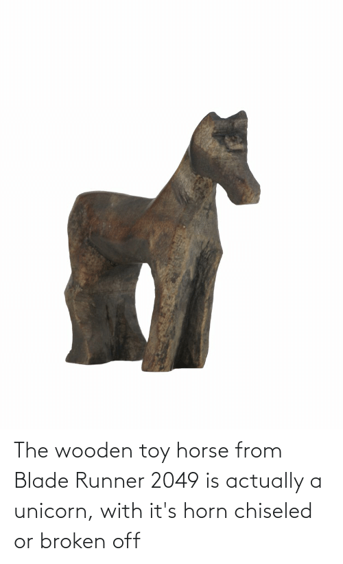 Horn: The wooden toy horse from Blade Runner 2049 is actually a unicorn, with it's horn chiseled or broken off