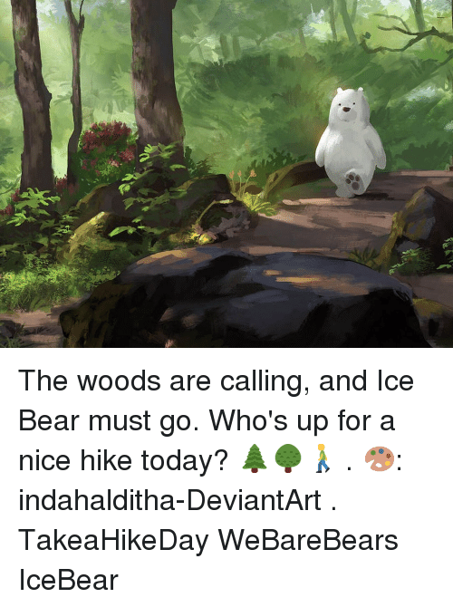 Whos Up: The woods are calling, and Ice Bear must go. Who's up for a nice hike today? 🌲🌳🚶♂️ . 🎨: indahalditha-DeviantArt . TakeaHikeDay WeBareBears IceBear