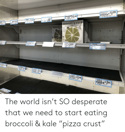 "amp: The world isn't SO desperate that we need to start eating broccoli & kale ""pizza crust"""