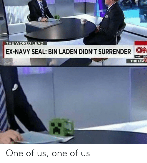 Surrender: THE WORLD LEAD  EX-NAVY SEAL: BIN LADEN DIDN'T SURRENDER CN  THE LEAS One of us, one of us
