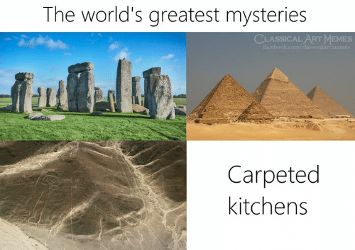 Memes, Classical Art, and Classical: The world's greatest mysteries  CLASSICAL ART MEMES  Carpeted  kitchens