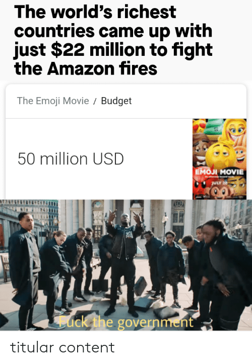 The Emoji: The world's richest  countries came up with  just $22 million to fight  the Amazon fires  The Emoji Movie  Budget  50 million USD  Емол MOVIE  JULY 26  ack the government titular content