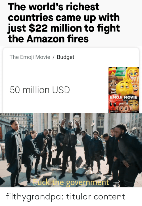 The Emoji: The world's richest  countries came up with  just $22 million to fight  the Amazon fires  The Emoji Movie  Budget  50 million USD  Емол MOVIE  JULY 26  ack the government filthygrandpa:  titular content