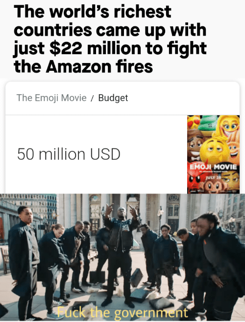 The Emoji: The world's richest  countries came up with  just $22 million to fight  the Amazon fires  The Emoji Movie  Budget  50 million USD  Емол MOVIE  JULY 26  ack the government