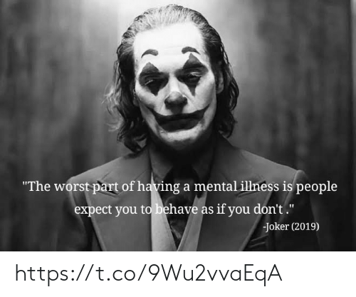 """Joker, The Worst, and Mental Illness: """"The worst part of having a mental illness is people  expect you to behave as if you don't.""""  Joker (2019) https://t.co/9Wu2vvaEqA"""