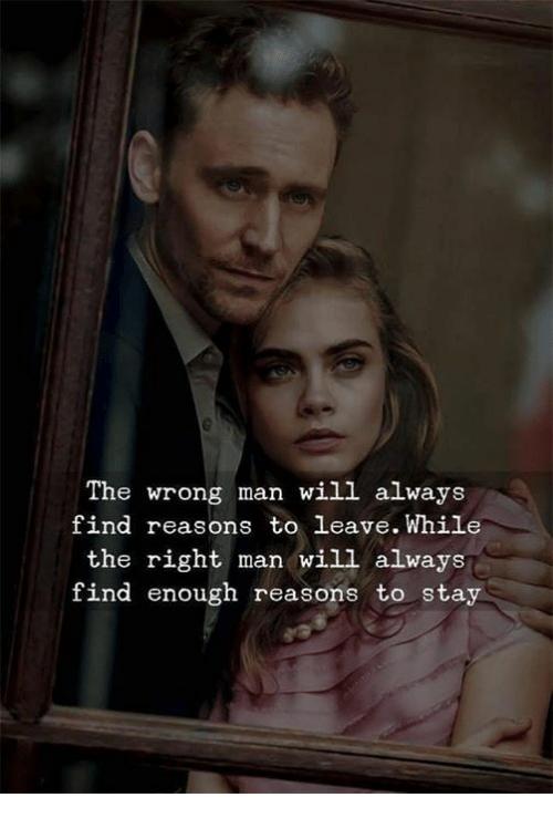 Memes, 🤖, and Man: The wrong man will always  find reasons to leave. While  the right man will always  find enough reasons to stay