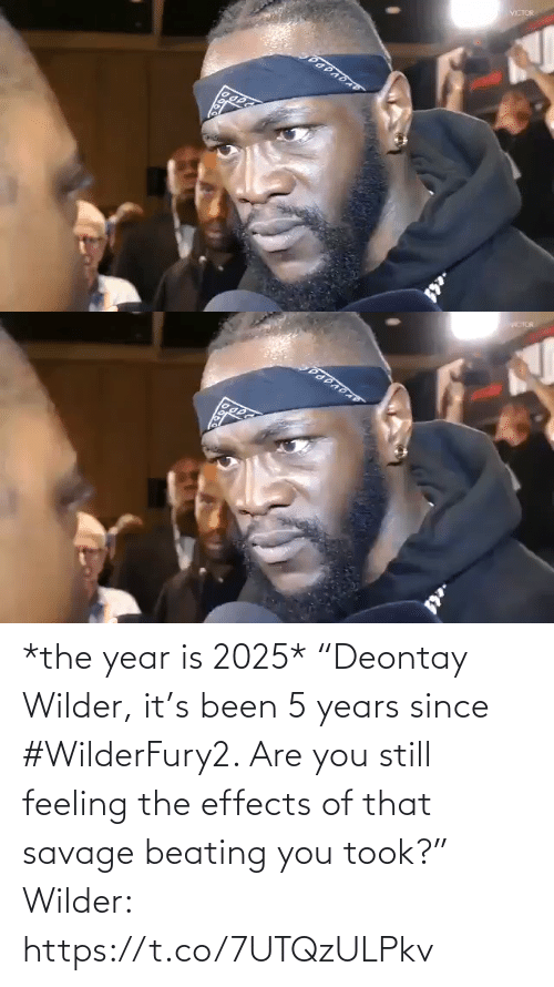 "beating: *the year is 2025*  ""Deontay Wilder, it's been 5 years since #WilderFury2. Are you still feeling the effects of that savage beating you took?""   Wilder: https://t.co/7UTQzULPkv"