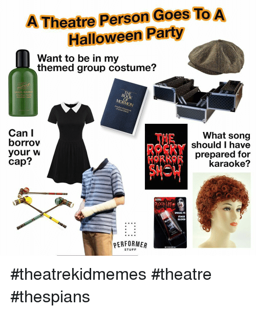 Mormon: Theatre Person Goes To  Halloween Party  Want to be in my  themed group costume?  THE  LIQUID MAKEU  MORMON  of lesus Christ  Can I  borrow  your w  cap?  What song  should I have  prepared for  karaoke?  SPECIAL FX  STAGE  BLOOD  PERFORMER  STUFF #theatrekidmemes #theatre #thespians
