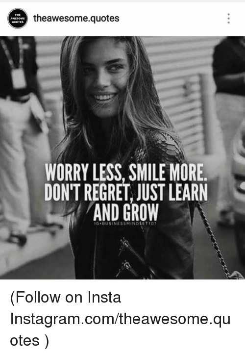 Theawesome Quotes Worry Less Smile More Dont Regret Just Learn And