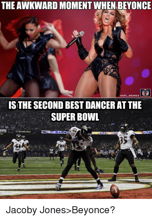 best dancer: THEAWKWARDMOMENT WHEN BEYONCE  ONFLMEMES  IS THE SECOND BEST DANCER AT THE  SUPERBOWL Jacoby Jones>Beyonce?