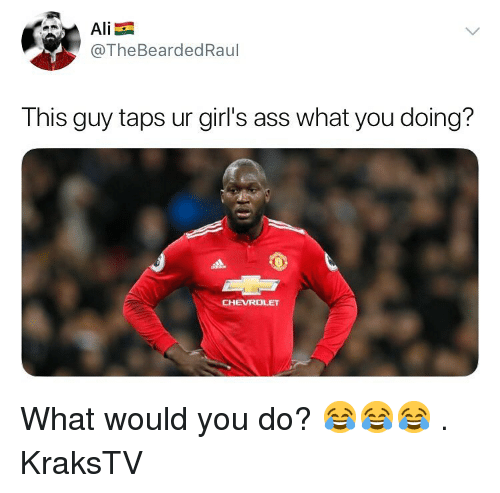 What You Doing: @TheBeardedRaul  This guy taps ur girl's ass what you doing?  CHEVROLET What would you do? 😂😂😂 . KraksTV