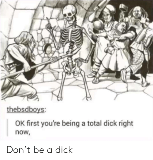 a dick: thebsdboys:  OK first you're being a total dick right  now, Don't be a dick