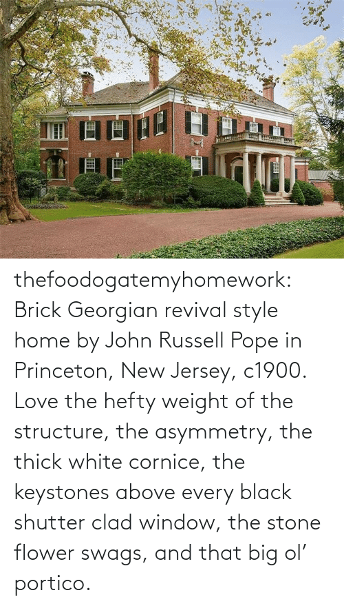 Georgian: thefoodogatemyhomework:  Brick Georgian revival style home by John Russell Pope in Princeton, New Jersey, c1900. Love the hefty weight of the structure, the asymmetry, the thick white cornice, the keystones above every black shutter clad window, the stone flower swags, and that big ol' portico.