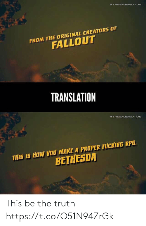 Creators:  #THEGAMEAWARDS  FROM THE ORIGINAL CREATORS OF  FALLOUT  TRANSLATION  #THEGAMEAWARDS  THIS IS HOW YOU MAKE A PROPER FUCKING RPG,  BETHESDA This be the truth https://t.co/O51N94ZrGk