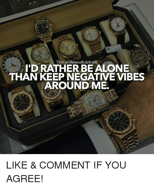 Being Alone, Memes, and 🤖: TheGentlmensRulebook  I'D RATHER BE ALONE  THAN KEEP NEGATIVE VIBES  AROUND ME.  0D LIKE & COMMENT IF YOU AGREE!