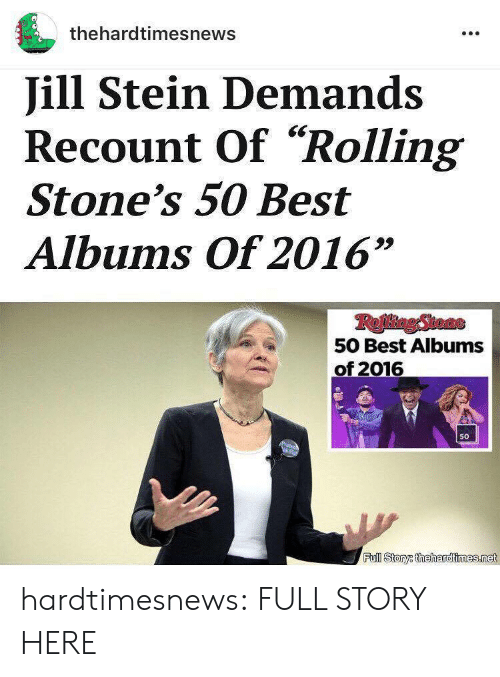 "Albums: thehardtimesnews  Jill Stein Demands  Recount Of""Rolling  Stone's 50 Best  Albums Of 2016""  Refing Stoae  50 Best Albums  of 2016  50  kFat  Full Story thehardtimes.net hardtimesnews: FULL STORY HERE"