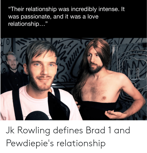 """Love Relationship: """"Their relationship was incredibly intense. It  was passionate, and it was a love  relationship...""""  13 Jk Rowling defines Brad 1 and Pewdiepie's relationship"""