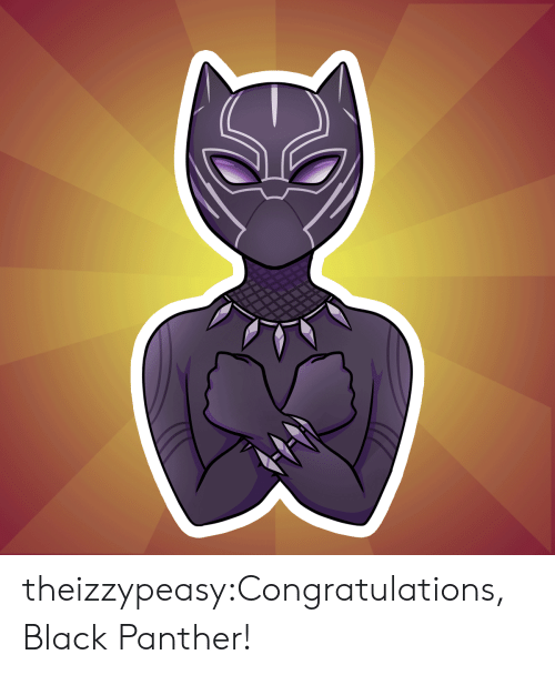 Black Panther: theizzypeasy:Congratulations, Black Panther!