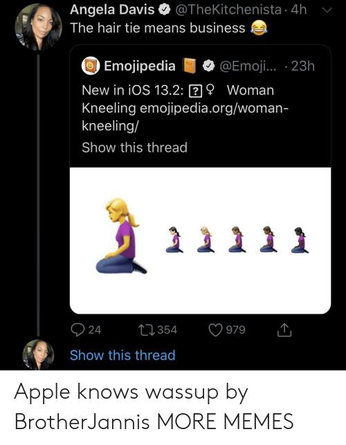 ios: @TheKitchenista 4h  Angela Davis  The hair tie means business  Emojipedia  @Emoji. 23h  vOL  New in iOS 13.2: 9 Woman  Kneeling emojipedia.org/woman-  kneeling/  Show this thread  24  t354  979  Show this thread Apple knows wassup by BrotherJannis MORE MEMES