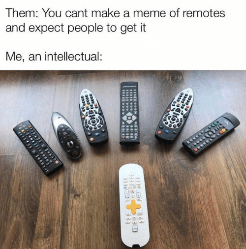 Meme, Memes, and 🤖: Them: You cant make a meme of remotes  and expect people to get it  Me, an intellectual:  CCE  0333  cccce  BI  CODDccce