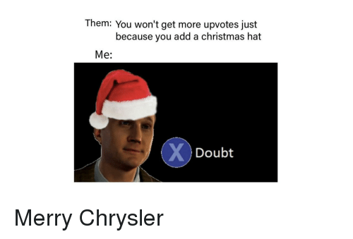 Chrysler: Them: You won't get more upvotes just  because you add a christmas hat  Me:  Doubt Merry Chrysler