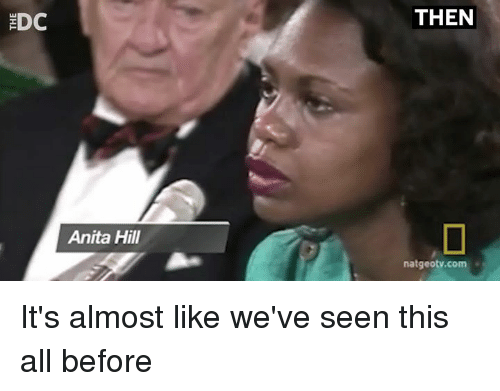 Anita: THEN  Anita Hill  natgeotv.com It's almost like we've seen this all before