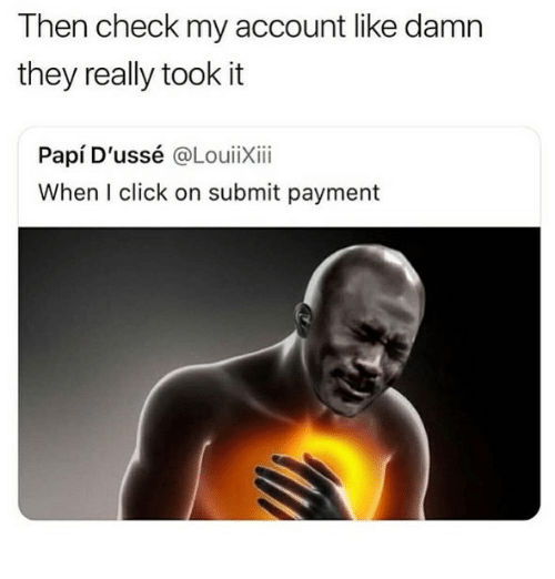 Click, Account, and They: Then check my account like damn  they really took it  Papí D'ussé @LouiiXiii  When I click on submit payment