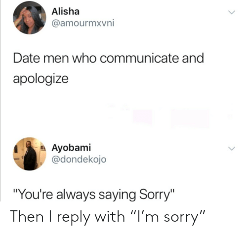 "reply: Then I reply with ""I'm sorry"""