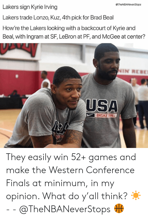 Western Conference Finals: TheNBANeverStops  Lakers sign Kyrie Irving  Lakers trade Lonzo, Kuz, 4th pick for Brad Beal  How're the Lakers looking with a backcourt of Kyrie and  Beal, with Ingram at SF, LeBron at PF, and McGee at center?  NIN REBK  USA  BASKE1BALL They easily win 52+ games and make the Western Conference Finals at minimum, in my opinion. What do y'all think? ☀️ - - @TheNBANeverStops 🏀