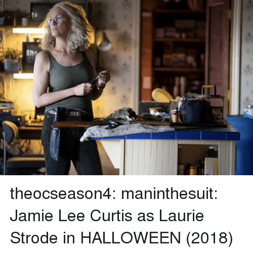 Laurie: theocseason4: maninthesuit: Jamie Lee Curtis as Laurie Strode in HALLOWEEN (2018)