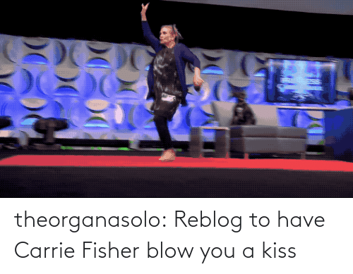 Kiss: theorganasolo:  Reblog to have Carrie Fisher blow you a kiss