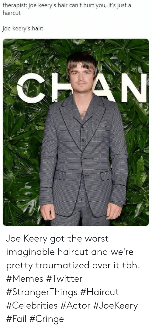 Fail, Haircut, and Memes: therapist: joe keery's hair can't hurt you, it's just a  haircut  joe keery's hair:  CHAN Joe Keery got the worst imaginable haircut and we're pretty traumatized over it tbh. #Memes #Twitter #StrangerThings #Haircut #Celebrities #Actor #JoeKeery #Fail #Cringe