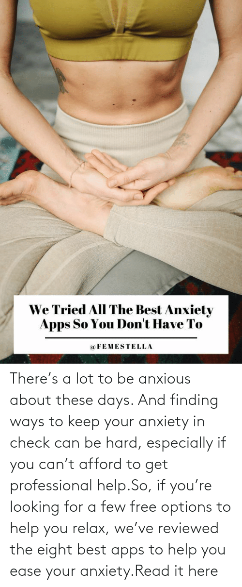 Reviews: There's a lot to be anxious about these days. And finding ways to keep your anxiety in check can be hard, especially if you can't afford to get professional help.So, if you're looking for a few free options to help you relax, we've reviewed the eight best apps to help you ease your anxiety.Read it here