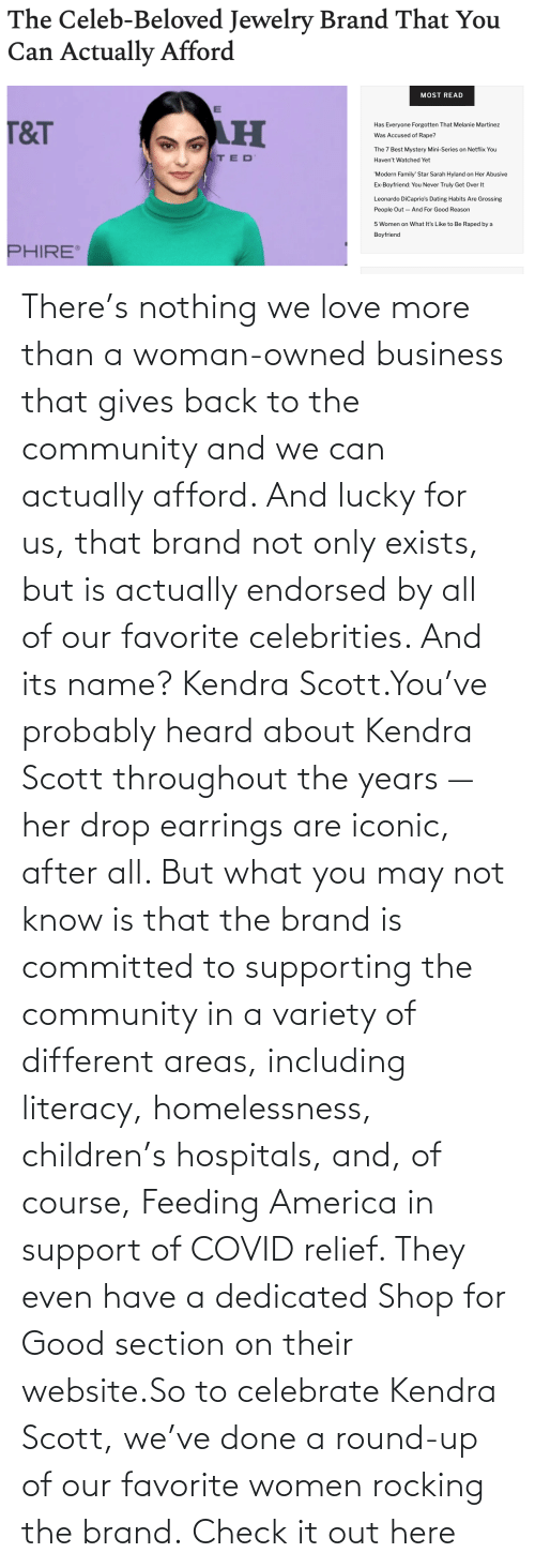 round up: There's nothing we love more than a woman-owned business that gives back to the community and we can actually afford. And lucky for us, that brand not only exists, but is actually endorsed by all of our favorite celebrities. And its name? Kendra Scott.You've probably heard about Kendra Scott throughout the years — her drop earrings are iconic, after all. But what you may not know is that the brand is committed to supporting the community in a variety of different areas, including literacy, homelessness, children's hospitals, and, of course, Feeding America in support of COVID relief. They even have a dedicated Shop for Good section on their website.So to celebrate Kendra Scott, we've done a round-up of our favorite women rocking the brand.Check it out here