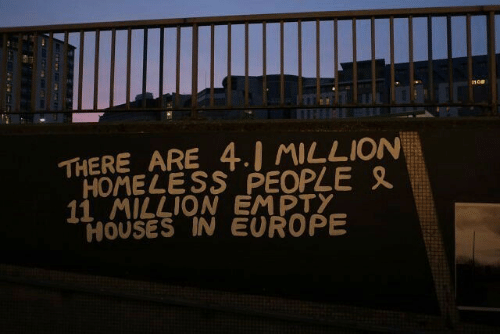 Homeless, Europe, and Houses: THERE ARE 4.I MILLION  HOMELESS PEOPLE  11 MILLION EMPTY  HOUSes IN EUROPE