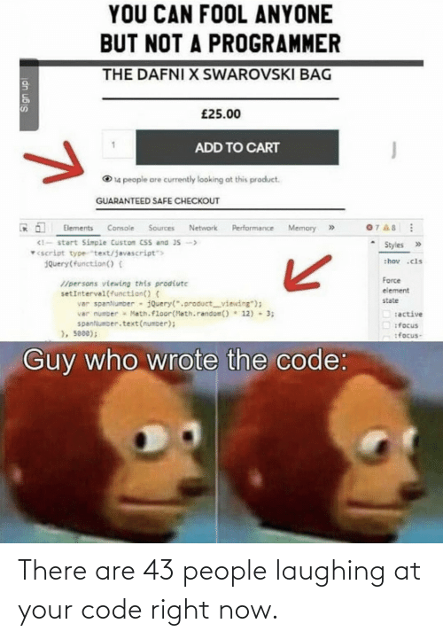 right now: There are 43 people laughing at your code right now.