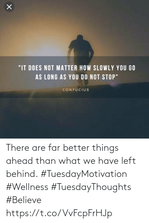 We Have: There are far better things ahead than what we have left behind.  #TuesdayMotivation #Wellness  #TuesdayThoughts #Believe https://t.co/VvFcpFrHJp