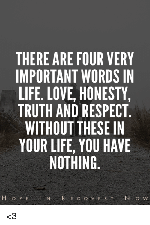 There Are Four Very Important Words In Life Love Honesty Truth And