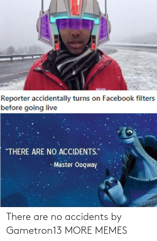 Accidents: There are no accidents by Gametron13 MORE MEMES