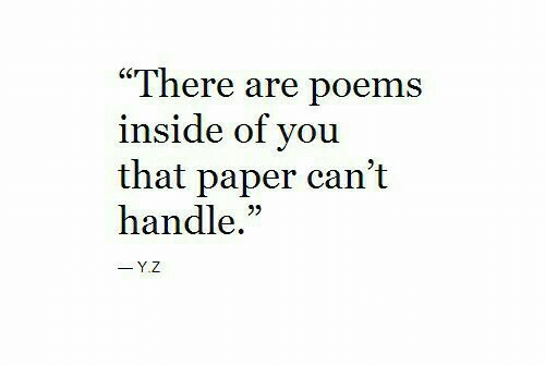 "Poems, Paper, and You: ""There are poems  inside of you  that paper can't  handle."""